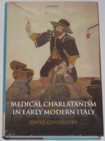 Medical Charlatanism in Early Modern Italy, by David Gentilcore